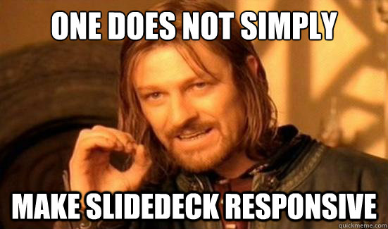 "Turns out, one does not simply ""make SlideDeck responsive""..."