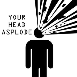 Our heads (almost) asplode