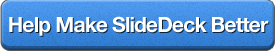 Help make SlideDeck Better