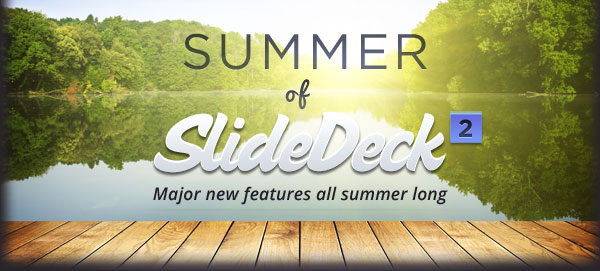The Summer of SlideDeck is here!